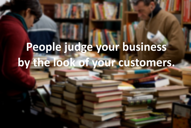 People judge your business by the look of your customers